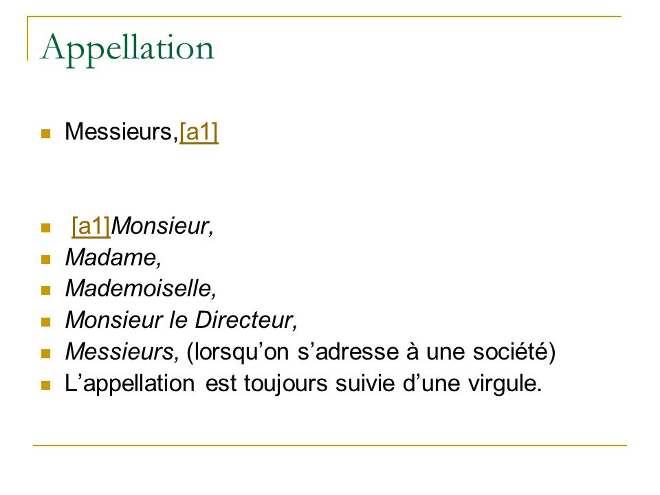 Appellation Messieurs,[a1] [a1]Monsieur, Madame, Mademoiselle,